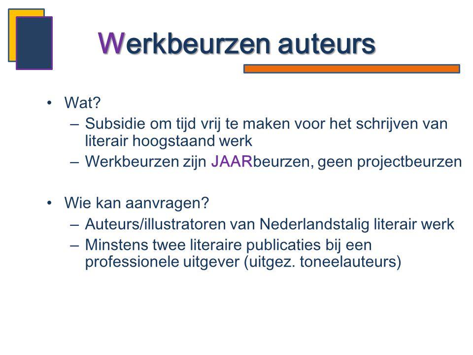 •Wat? –Subsidie om tijd vrij te maken voor het schrijven van literair hoogstaand werk –Werkbeurzen zijn JAARbeurzen, geen projectbeurzen •Wie kan aanv