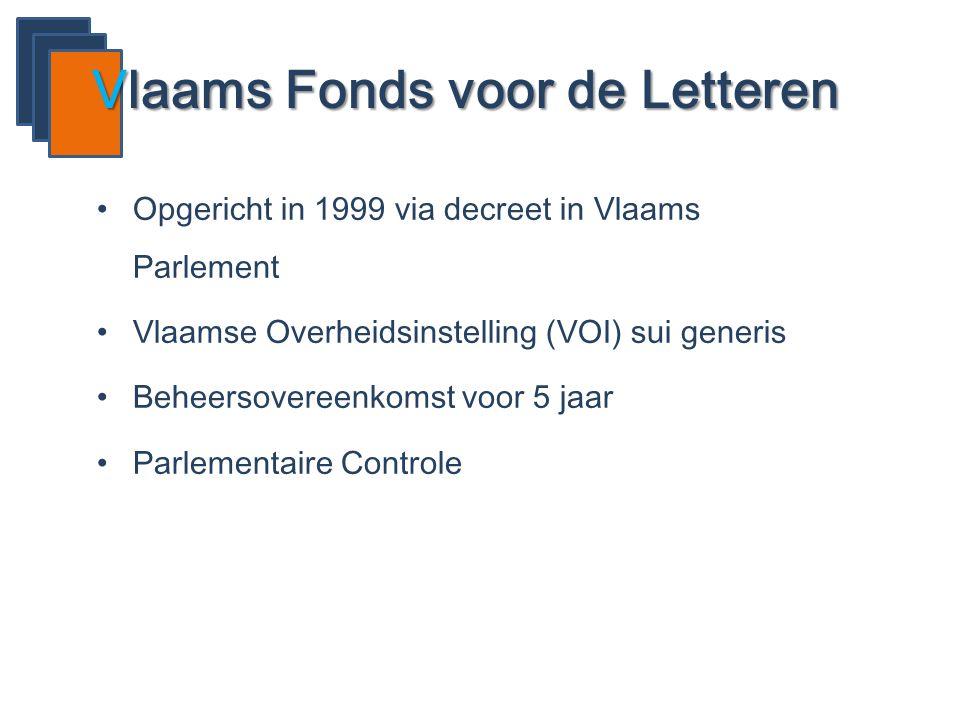 Vlaams Fonds voor de Letteren •Opgericht in 1999 via decreet in Vlaams Parlement •Vlaamse Overheidsinstelling (VOI) sui generis •Beheersovereenkomst v
