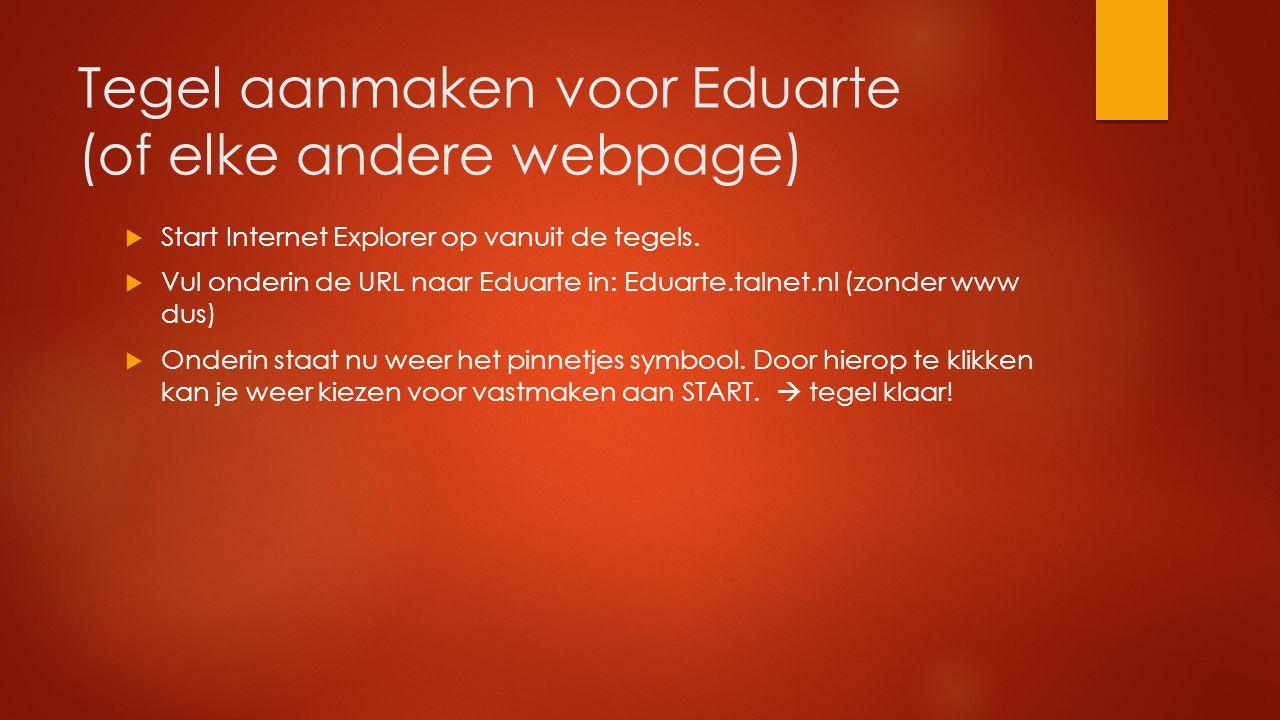 Tegel aanmaken voor Eduarte (of elke andere webpage)  Start Internet Explorer op vanuit de tegels.  Vul onderin de URL naar Eduarte in: Eduarte.taln