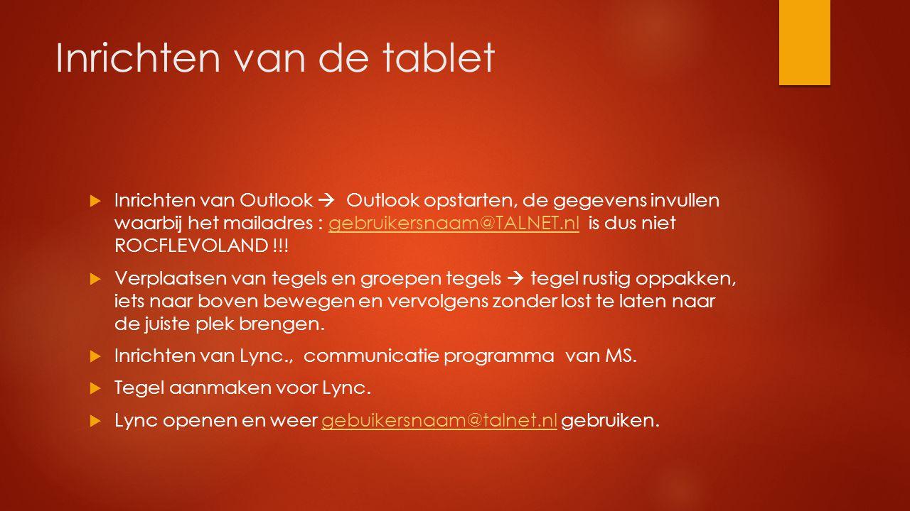 Inrichten van de tablet  Inrichten van Outlook  Outlook opstarten, de gegevens invullen waarbij het mailadres : gebruikersnaam@TALNET.nl is dus niet