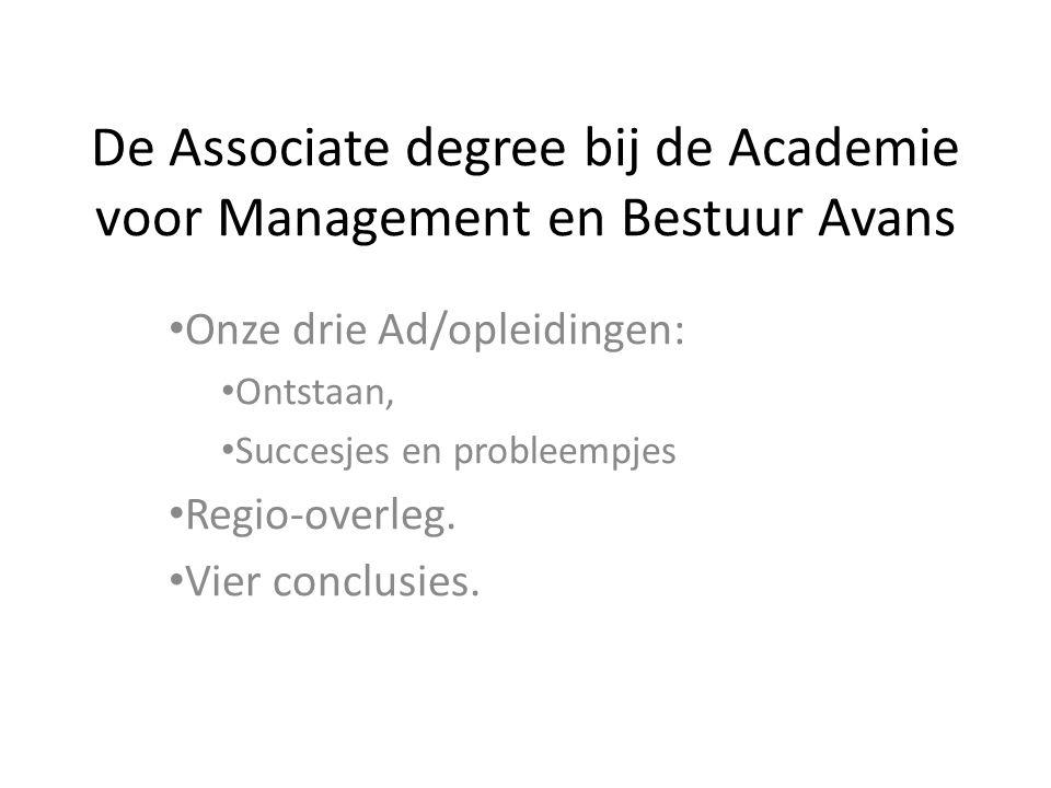 De Associate degree bij de Academie voor Management en Bestuur Avans • Onze drie Ad/opleidingen: • Ontstaan, • Succesjes en probleempjes • Regio-overl