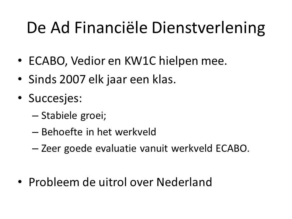 De Ad Financiële Dienstverlening • ECABO, Vedior en KW1C hielpen mee. • Sinds 2007 elk jaar een klas. • Succesjes: – Stabiele groei; – Behoefte in het