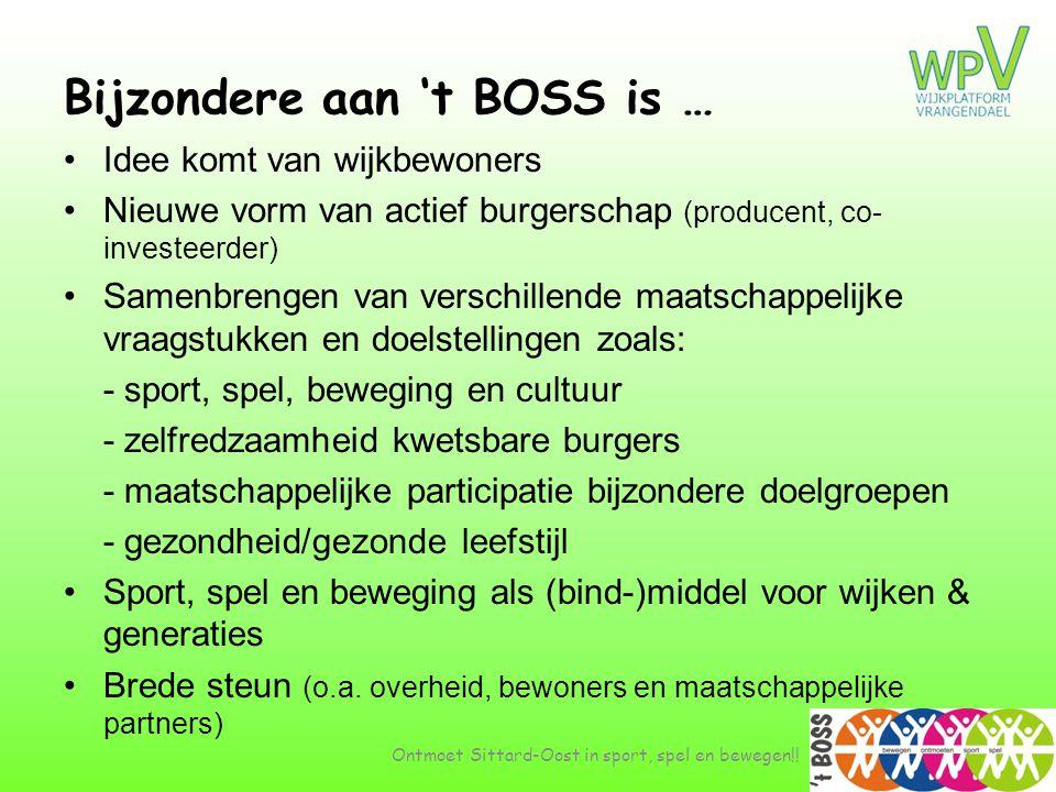 Bijzondere aan 't BOSS is … •Idee komt van wijkbewoners •Nieuwe vorm van actief burgerschap (producent, co- investeerder) •Samenbrengen van verschille