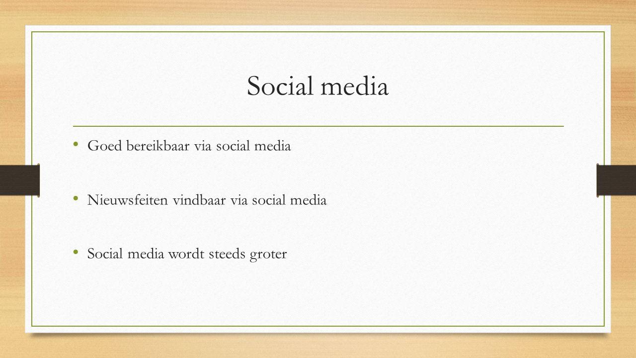 Social media • Goed bereikbaar via social media • Nieuwsfeiten vindbaar via social media • Social media wordt steeds groter