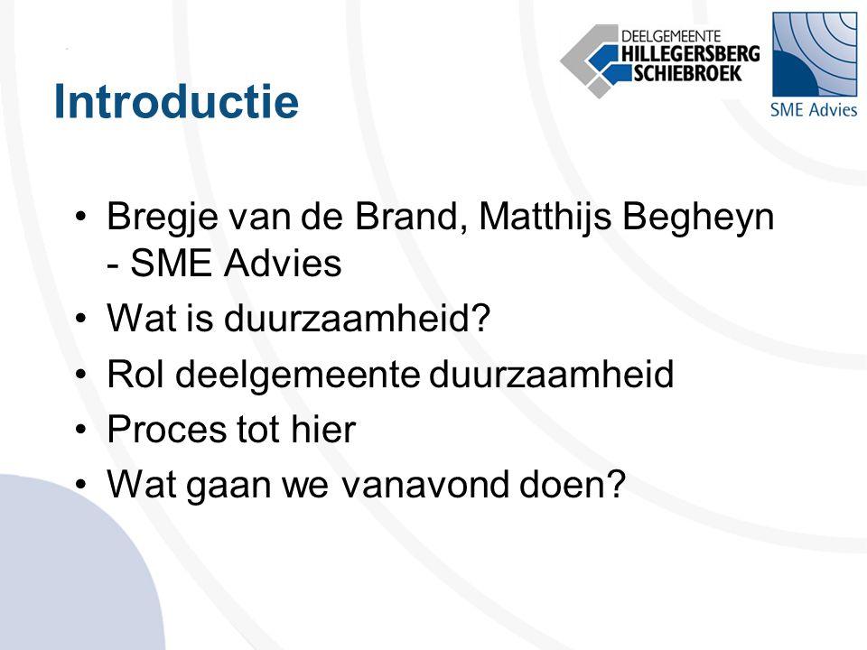 Introductie •Bregje van de Brand, Matthijs Begheyn - SME Advies •Wat is duurzaamheid? •Rol deelgemeente duurzaamheid •Proces tot hier •Wat gaan we van