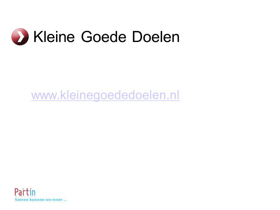 Samen kunnen we meer … Kleine Goede Doelen www.kleinegoededoelen.nl