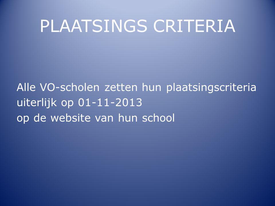 PLAATSINGS CRITERIA Alle VO-scholen zetten hun plaatsingscriteria uiterlijk op 01-11-2013 op de website van hun school