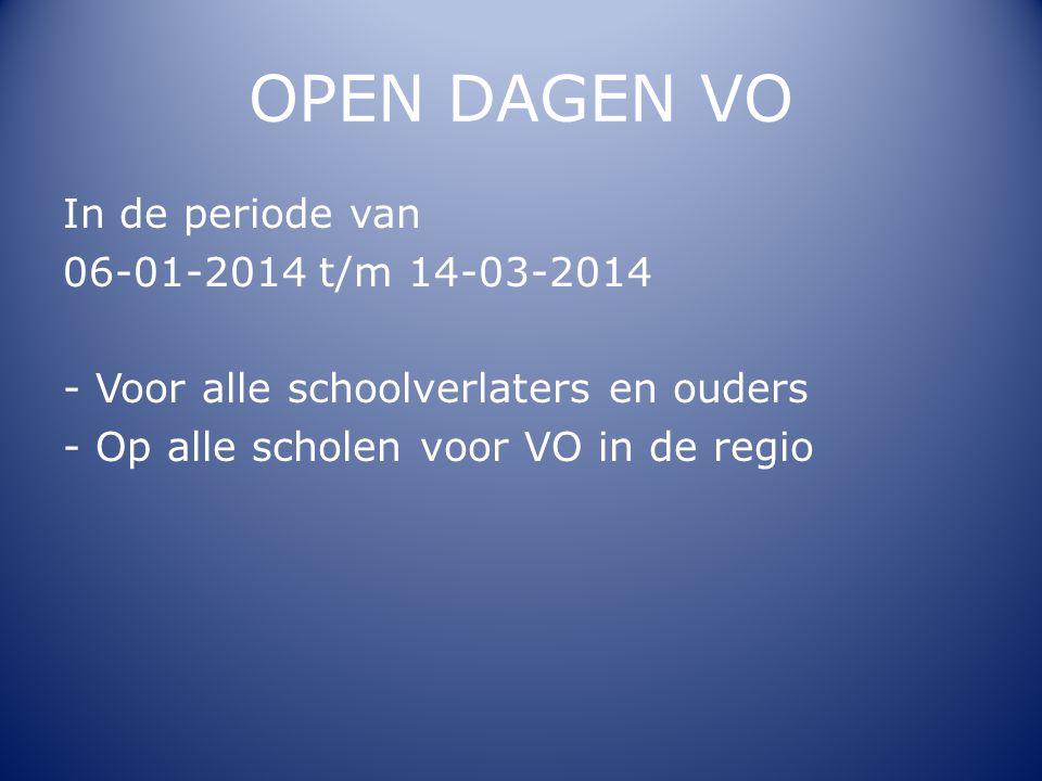 OPEN DAGEN VO In de periode van 06-01-2014 t/m 14-03-2014 - Voor alle schoolverlaters en ouders - Op alle scholen voor VO in de regio