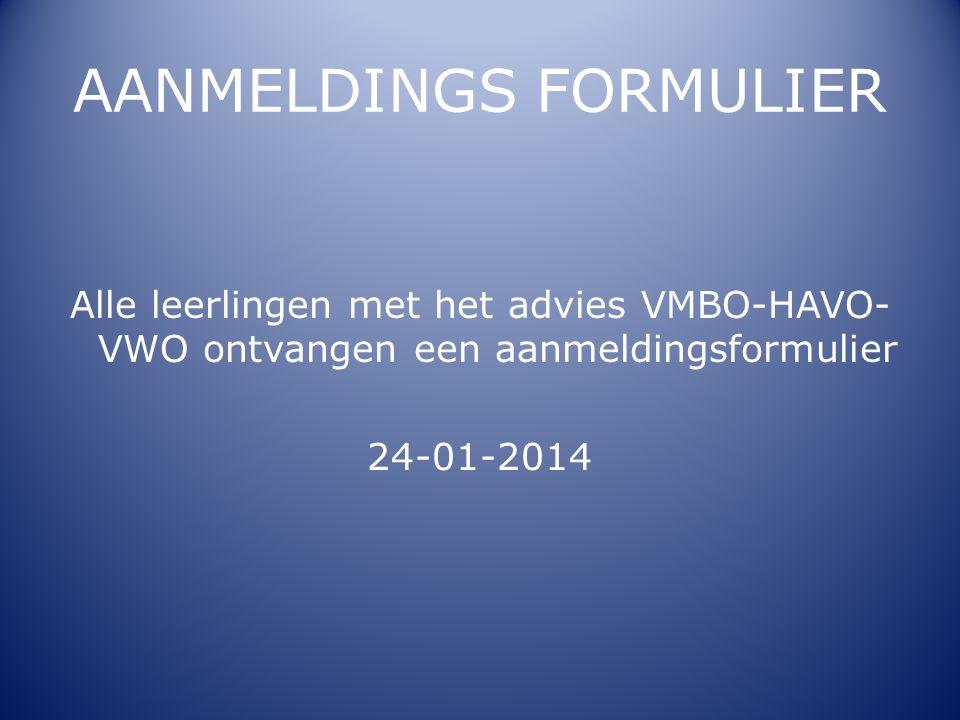 AANMELDINGS FORMULIER Alle leerlingen met het advies VMBO-HAVO- VWO ontvangen een aanmeldingsformulier 24-01-2014