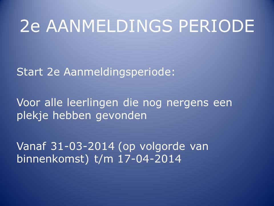 2e AANMELDINGS PERIODE Start 2e Aanmeldingsperiode: Voor alle leerlingen die nog nergens een plekje hebben gevonden Vanaf 31-03-2014 (op volgorde van