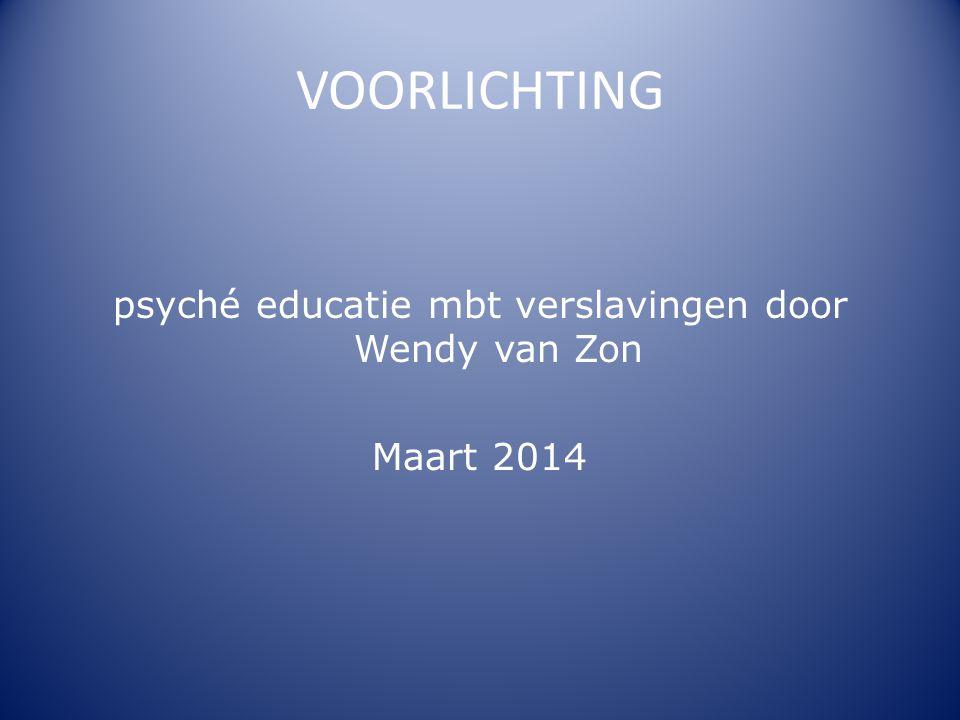 VOORLICHTING psyché educatie mbt verslavingen door Wendy van Zon Maart 2014