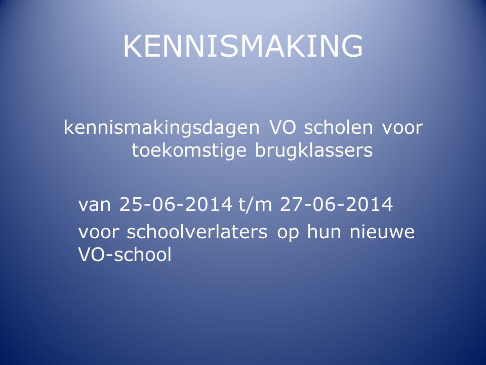 KENNISMAKING kennismakingsdagen VO scholen voor toekomstige brugklassers van 25-06-2014 t/m 27-06-2014 voor schoolverlaters op hun nieuwe VO-school