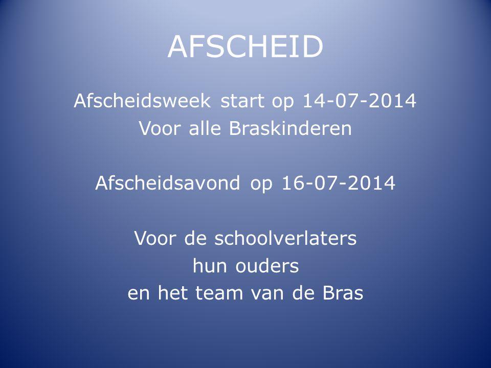 AFSCHEID Afscheidsweek start op 14-07-2014 Voor alle Braskinderen Afscheidsavond op 16-07-2014 Voor de schoolverlaters hun ouders en het team van de B