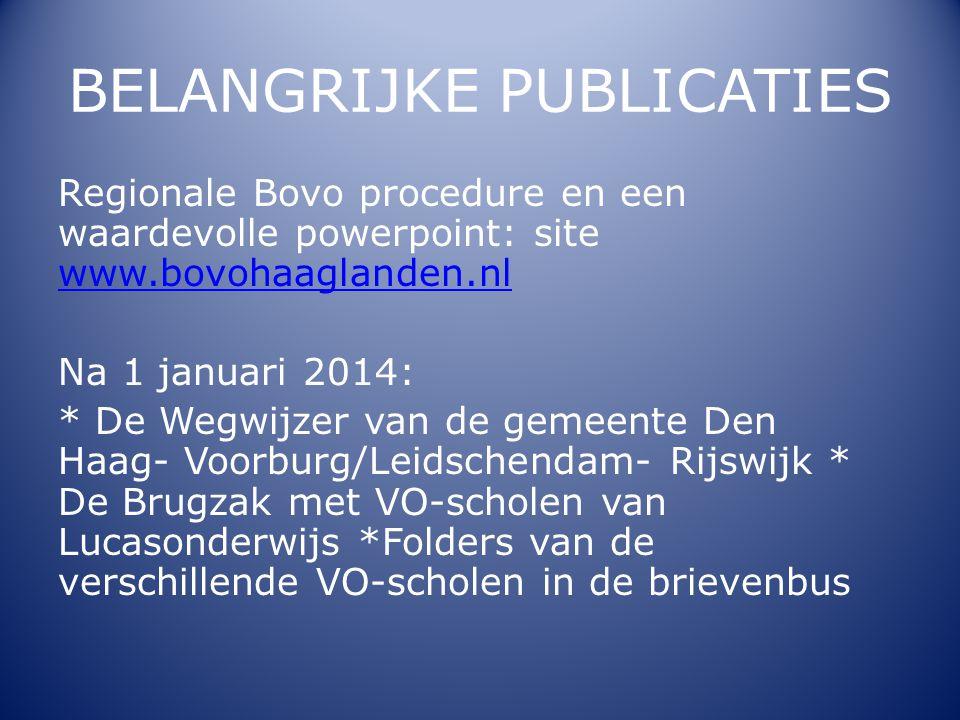 BELANGRIJKE PUBLICATIES Regionale Bovo procedure en een waardevolle powerpoint: site www.bovohaaglanden.nl www.bovohaaglanden.nl Na 1 januari 2014: *