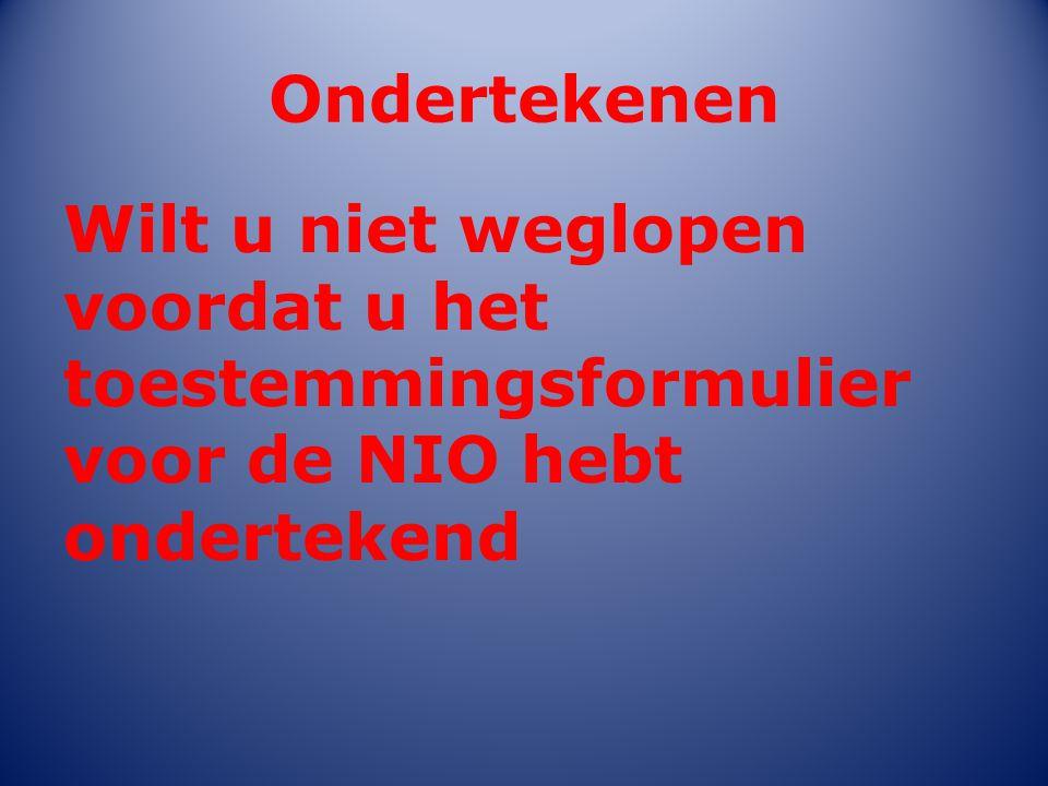 Ondertekenen Wilt u niet weglopen voordat u het toestemmingsformulier voor de NIO hebt ondertekend