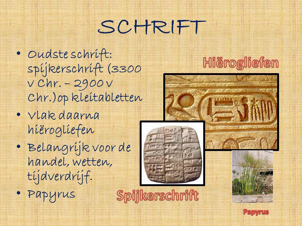 SCHRIFT • Oudste schrift: spijkerschrift (3300 v Chr. – 2900 v Chr.)op kleitabletten • Vlak daarna hiërogliefen • Belangrijk voor de handel, wetten, t