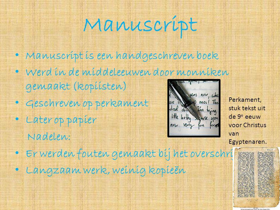 Manuscript • Manuscript is een handgeschreven boek • Werd in de middeleeuwen door monniken gemaakt (kopiisten) • Geschreven op perkament • Later op pa