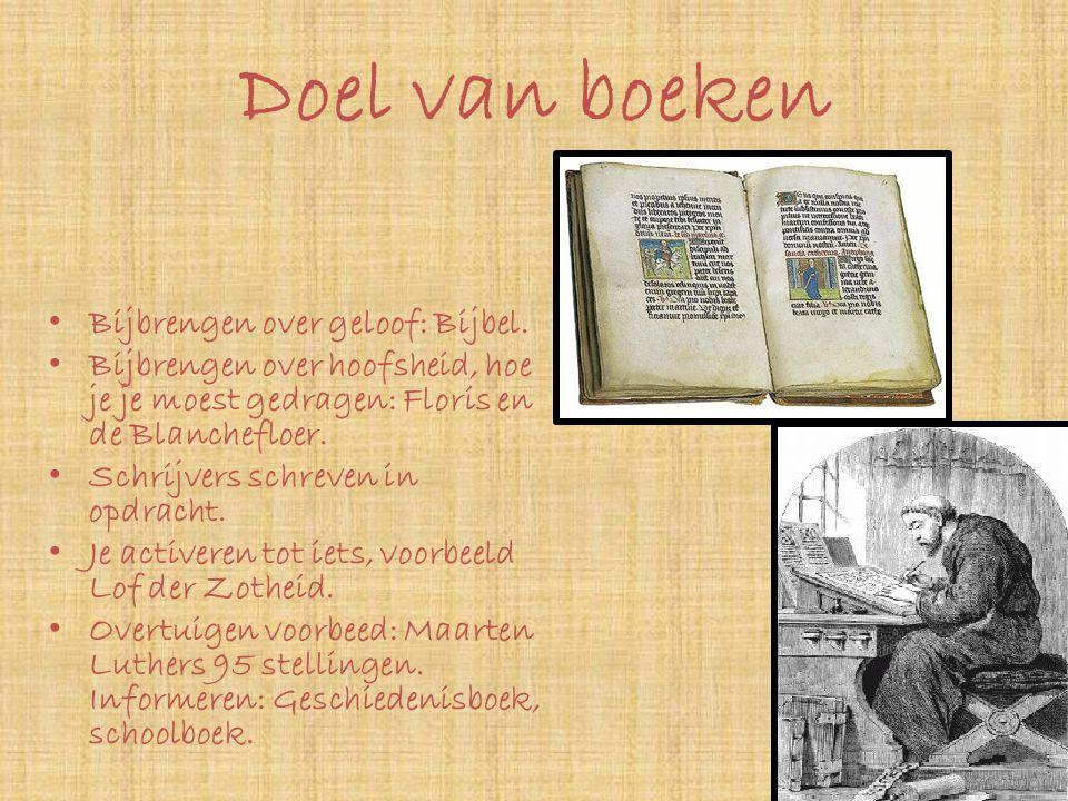 Doel van boeken • Bijbrengen over geloof: Bijbel. • Bijbrengen over hoofsheid, hoe je je moest gedragen: Floris en de Blanchefloer. • Schrijvers schre