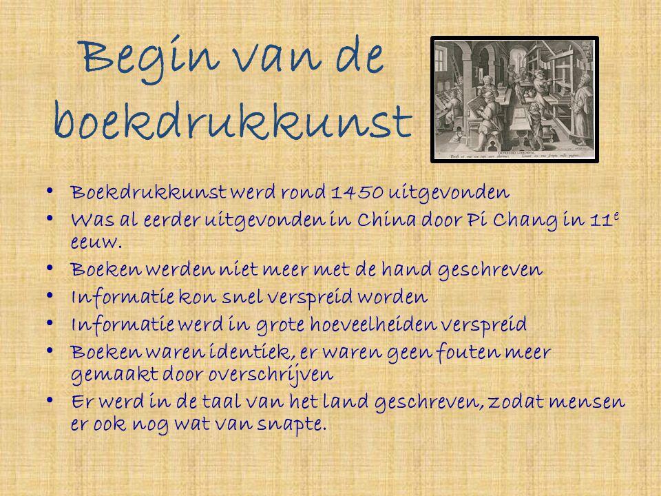 Begin van de boekdrukkunst • Boekdrukkunst werd rond 1450 uitgevonden • Was al eerder uitgevonden in China door Pi Chang in 11 e eeuw. • Boeken werden