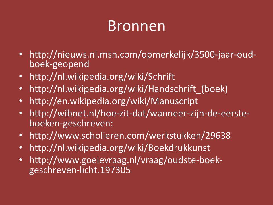 Bronnen • http://nieuws.nl.msn.com/opmerkelijk/3500-jaar-oud- boek-geopend • http://nl.wikipedia.org/wiki/Schrift • http://nl.wikipedia.org/wiki/Hands