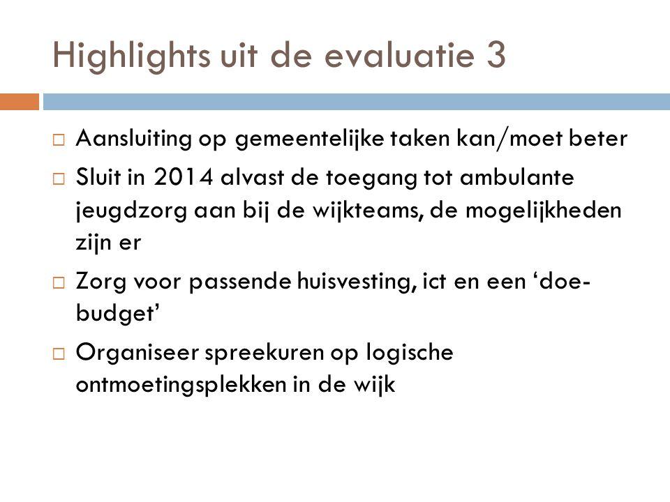 Highlights uit de evaluatie 3  Aansluiting op gemeentelijke taken kan/moet beter  Sluit in 2014 alvast de toegang tot ambulante jeugdzorg aan bij de