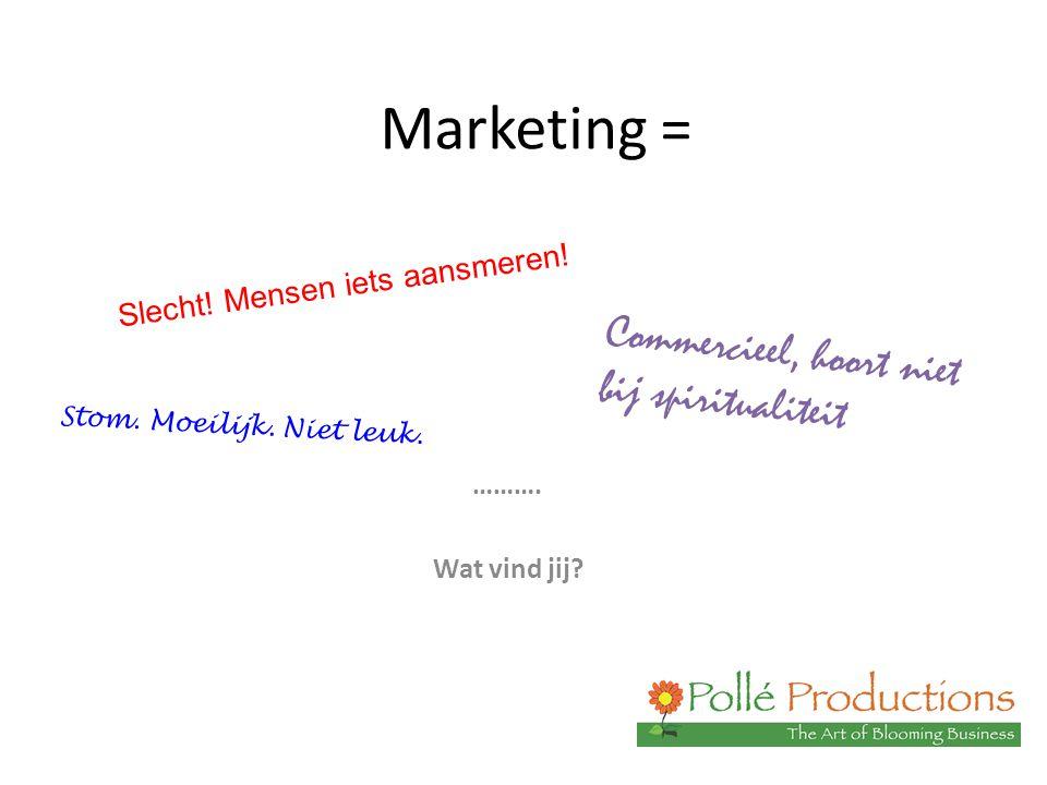 Marketing = ………. Wat vind jij? Slecht! Mensen iets aansmeren! Commercieel, hoort niet bij spiritualiteit Stom. Moeilijk. Niet leuk.