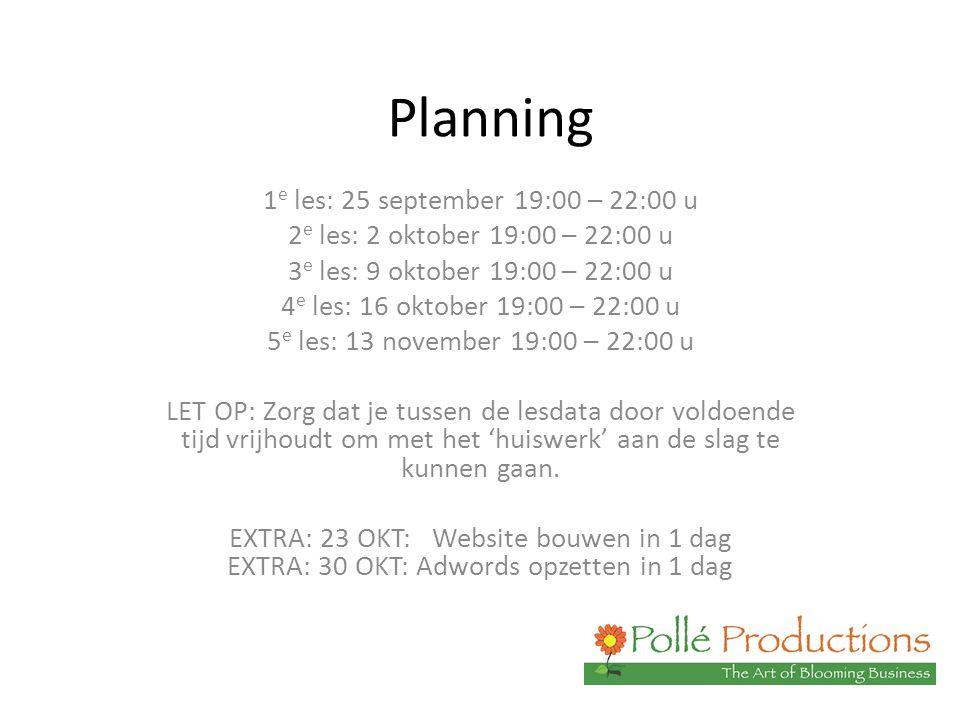 Planning 1 e les: 25 september 19:00 – 22:00 u 2 e les: 2 oktober 19:00 – 22:00 u 3 e les: 9 oktober 19:00 – 22:00 u 4 e les: 16 oktober 19:00 – 22:00 u 5 e les: 13 november 19:00 – 22:00 u LET OP: Zorg dat je tussen de lesdata door voldoende tijd vrijhoudt om met het 'huiswerk' aan de slag te kunnen gaan.
