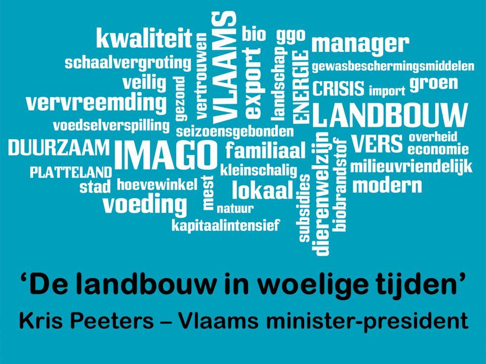 'De landbouw in woelige tijden' Kris Peeters – Vlaams minister-president