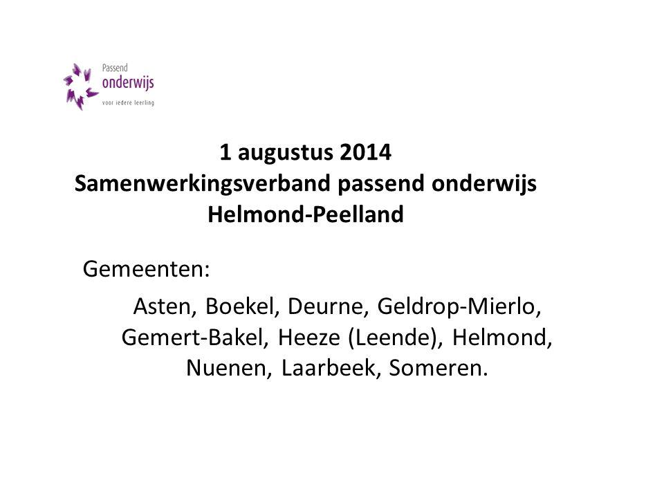 1 augustus 2014 Samenwerkingsverband passend onderwijs Helmond-Peelland Gemeenten: Asten, Boekel, Deurne, Geldrop-Mierlo, Gemert-Bakel, Heeze (Leende)