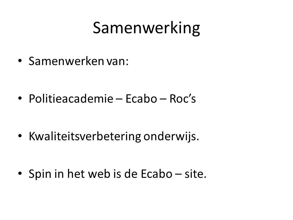 Samenwerking • Samenwerken van: • Politieacademie – Ecabo – Roc's • Kwaliteitsverbetering onderwijs. • Spin in het web is de Ecabo – site.