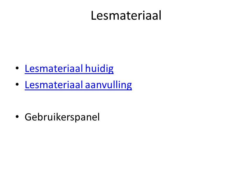 Lesmateriaal • Lesmateriaal huidig Lesmateriaal huidig • Lesmateriaal aanvulling Lesmateriaal aanvulling • Gebruikerspanel