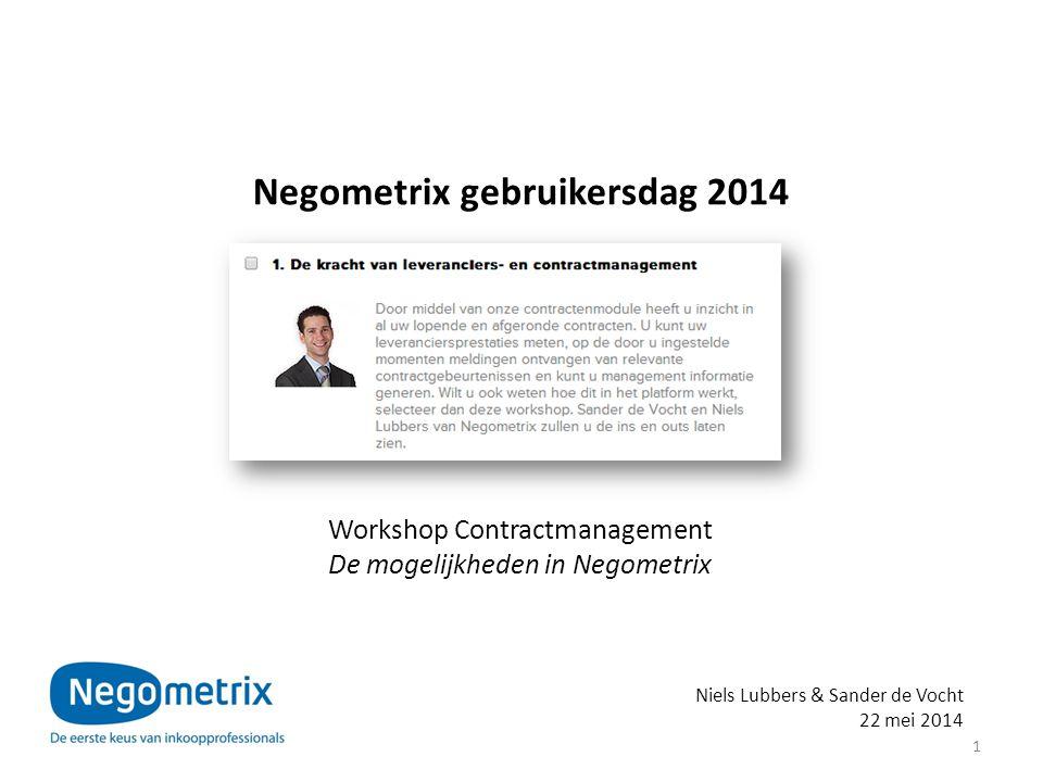 1 Workshop Contractmanagement De mogelijkheden in Negometrix Niels Lubbers & Sander de Vocht 22 mei 2014 Negometrix gebruikersdag 2014