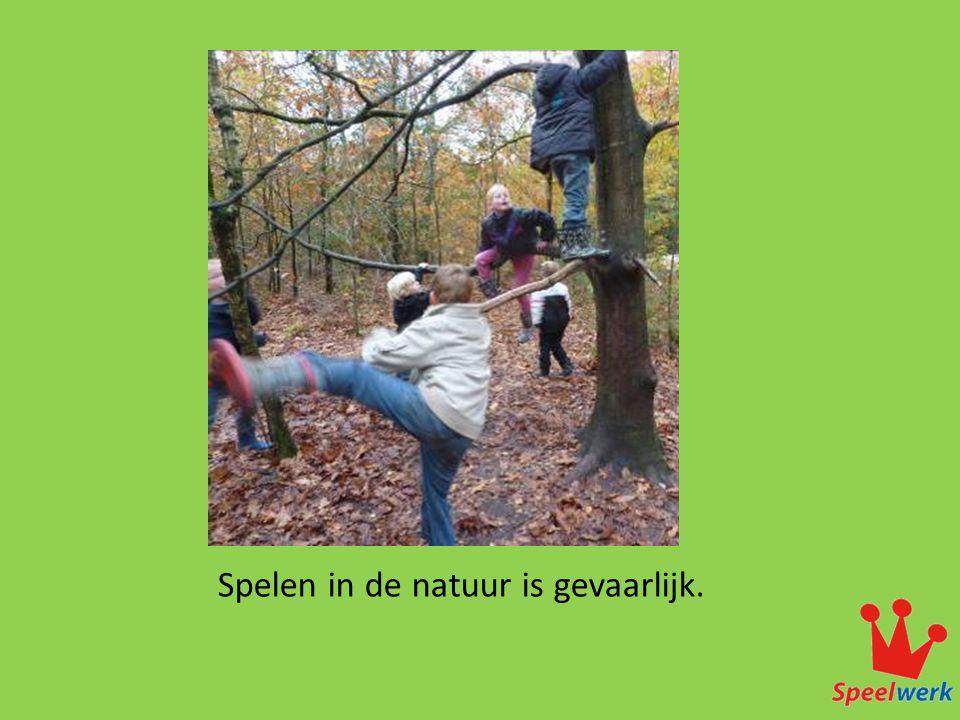 Spelen in de natuur is gevaarlijk.
