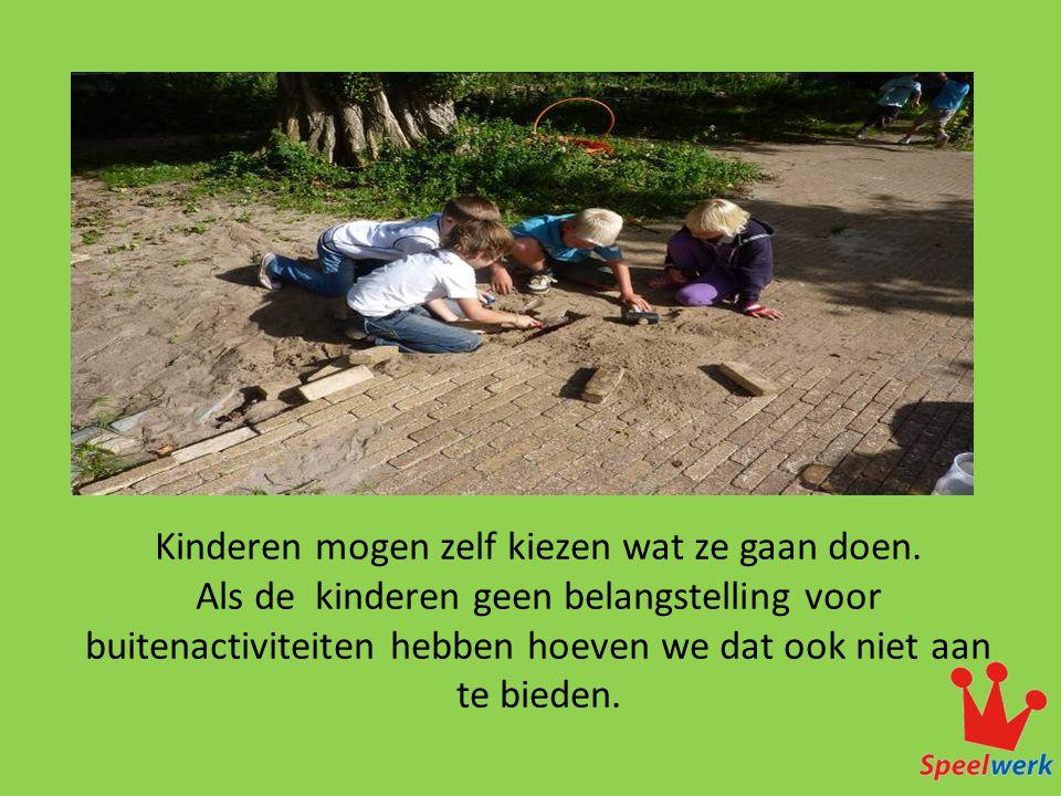 Kinderen mogen zelf kiezen wat ze gaan doen. Als de kinderen geen belangstelling voor buitenactiviteiten hebben hoeven we dat ook niet aan te bieden.