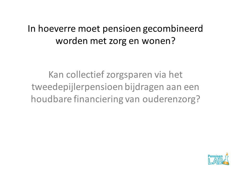 In hoeverre moet pensioen gecombineerd worden met zorg en wonen?