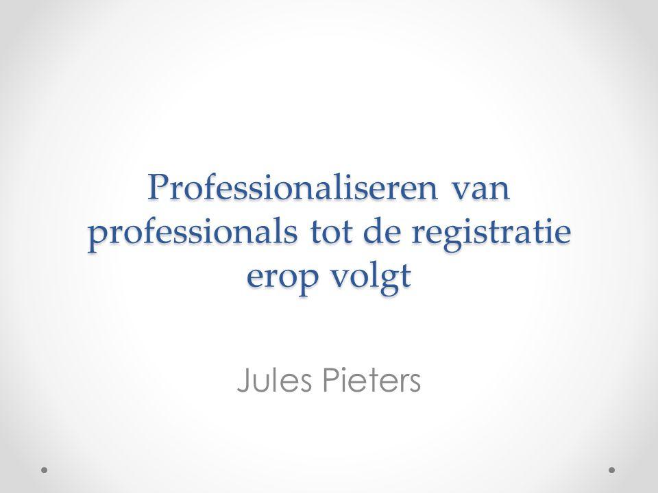 Professionaliseren van professionals tot de registratie erop volgt Jules Pieters