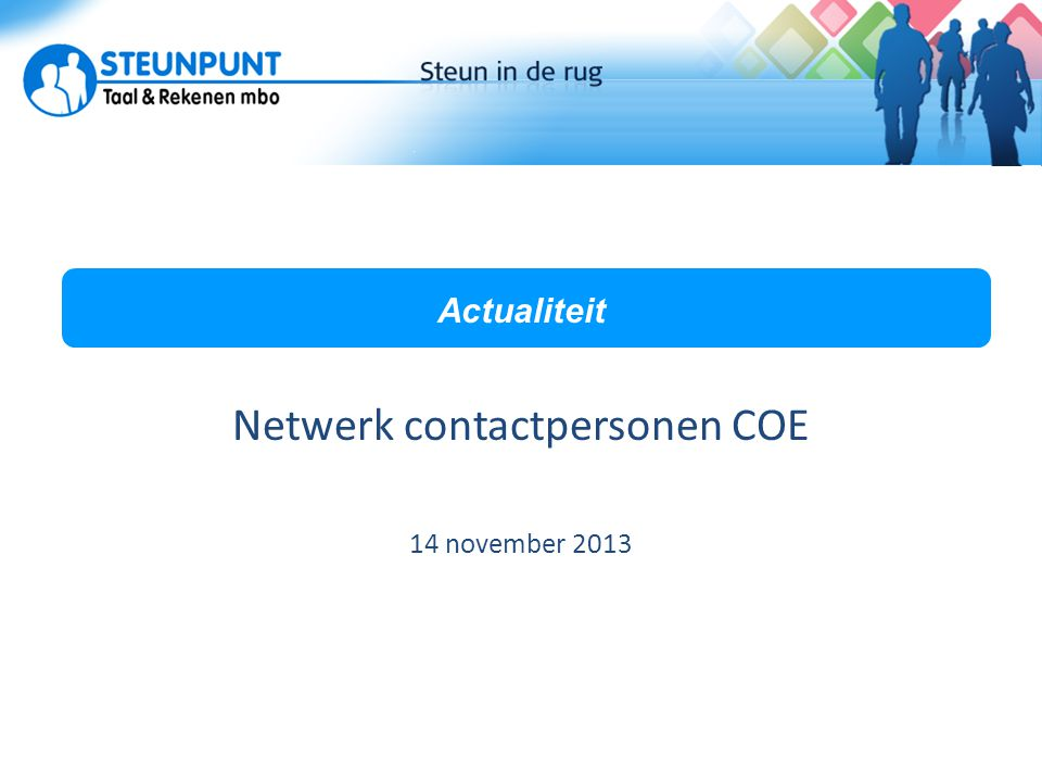 Programma • Opening • Stand van zaken Steunpunt • Stand van zaken CvE • Presentatie ROC Rijn IJssel • Presentatie ROC van Amsterdam • Vragen • Pauze • Netwerken