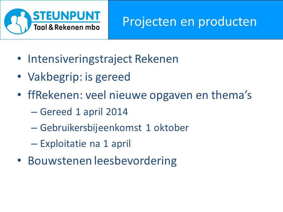 Projecten en producten • Intensiveringstraject Rekenen • Vakbegrip: is gereed • ffRekenen: veel nieuwe opgaven en thema's – Gereed 1 april 2014 – Gebr