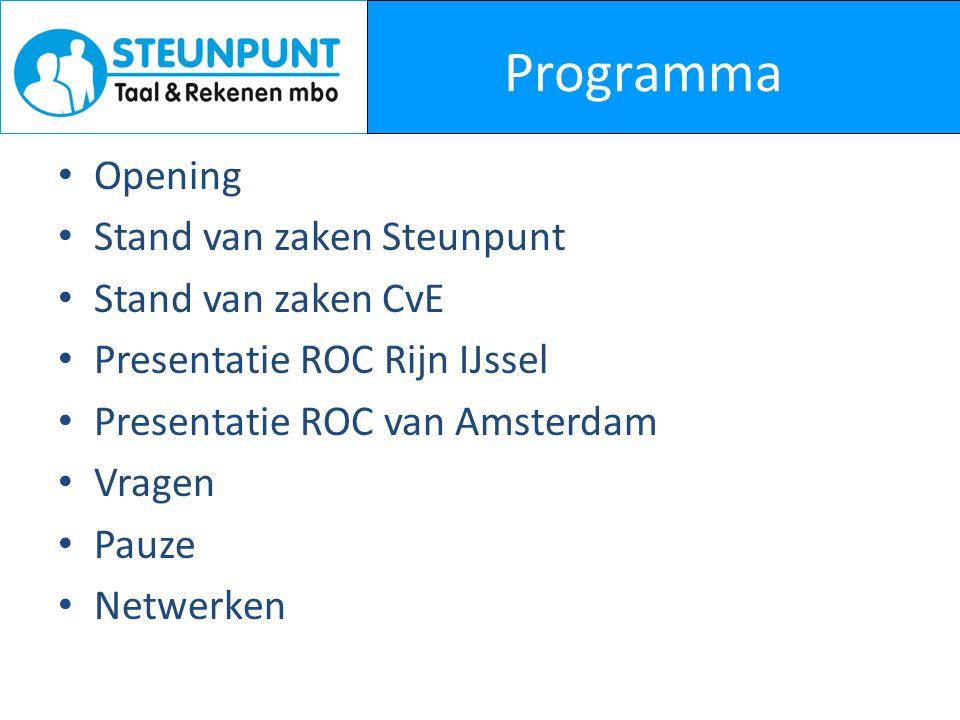 Programma • Opening • Stand van zaken Steunpunt • Stand van zaken CvE • Presentatie ROC Rijn IJssel • Presentatie ROC van Amsterdam • Vragen • Pauze •