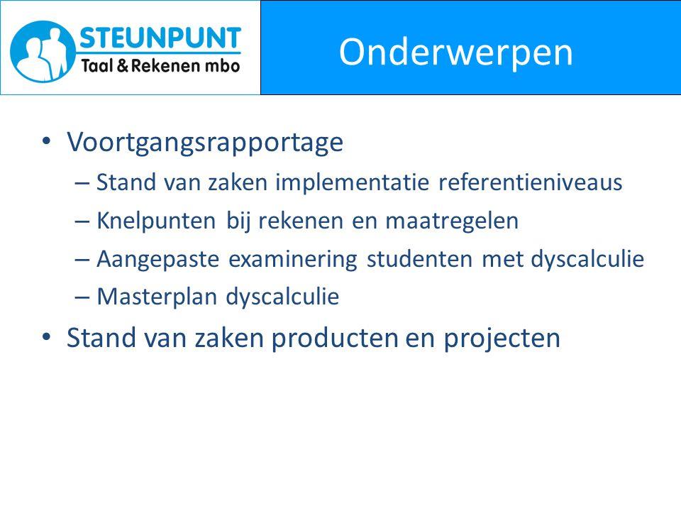 Onderwerpen • Voortgangsrapportage – Stand van zaken implementatie referentieniveaus – Knelpunten bij rekenen en maatregelen – Aangepaste examinering