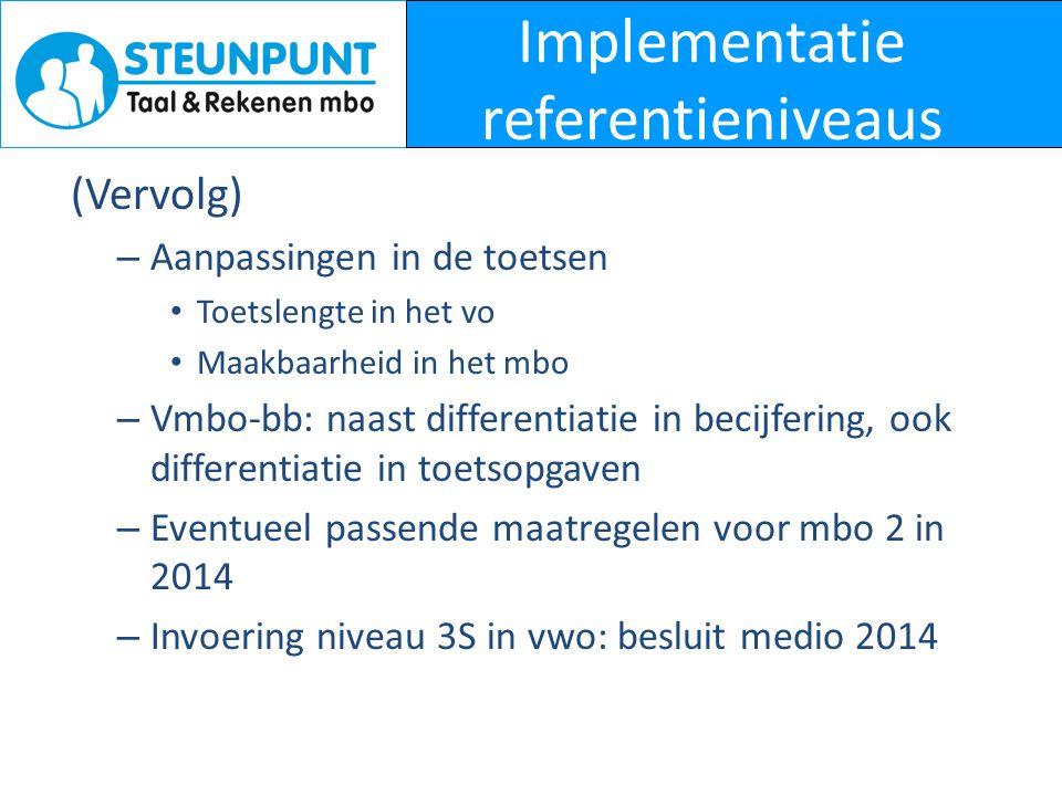 Implementatie referentieniveaus (Vervolg) – Aanpassingen in de toetsen • Toetslengte in het vo • Maakbaarheid in het mbo – Vmbo-bb: naast differentiat