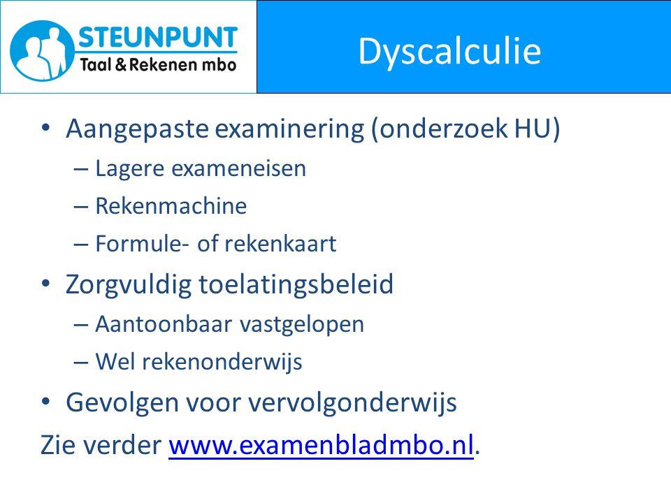 Dyscalculie • Aangepaste examinering (onderzoek HU) – Lagere exameneisen – Rekenmachine – Formule- of rekenkaart • Zorgvuldig toelatingsbeleid – Aanto