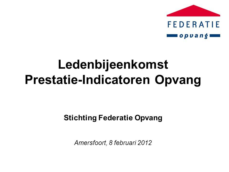 Ledenbijeenkomst Prestatie-Indicatoren Opvang Stichting Federatie Opvang Amersfoort, 8 februari 2012