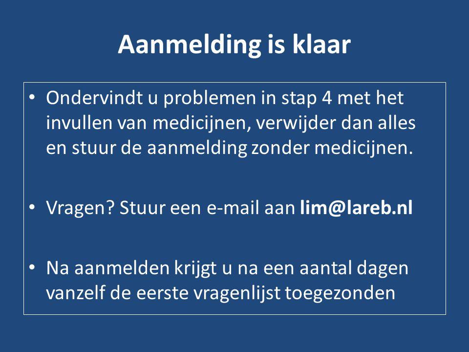Aanmelding is klaar • Ondervindt u problemen in stap 4 met het invullen van medicijnen, verwijder dan alles en stuur de aanmelding zonder medicijnen.