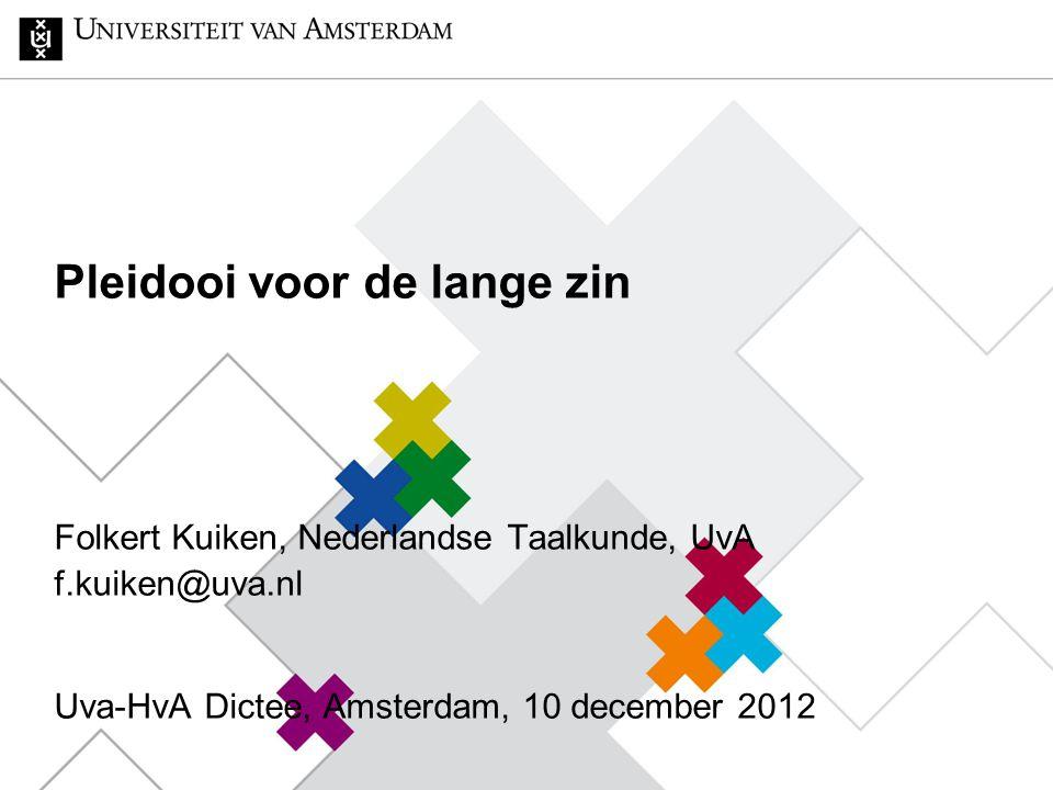 Pleidooi voor de lange zin Folkert Kuiken, Nederlandse Taalkunde, UvA f.kuiken@uva.nl Uva-HvA Dictee, Amsterdam, 10 december 2012