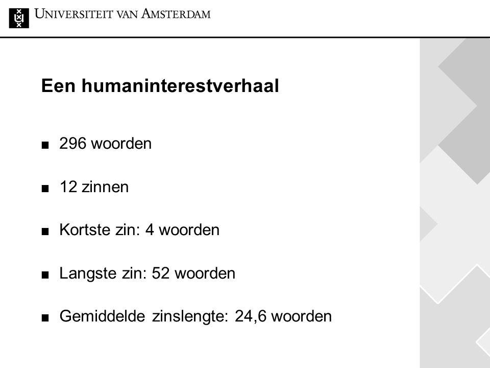 Een humaninterestverhaal 296 woorden 12 zinnen Kortste zin: 4 woorden Langste zin: 52 woorden Gemiddelde zinslengte: 24,6 woorden