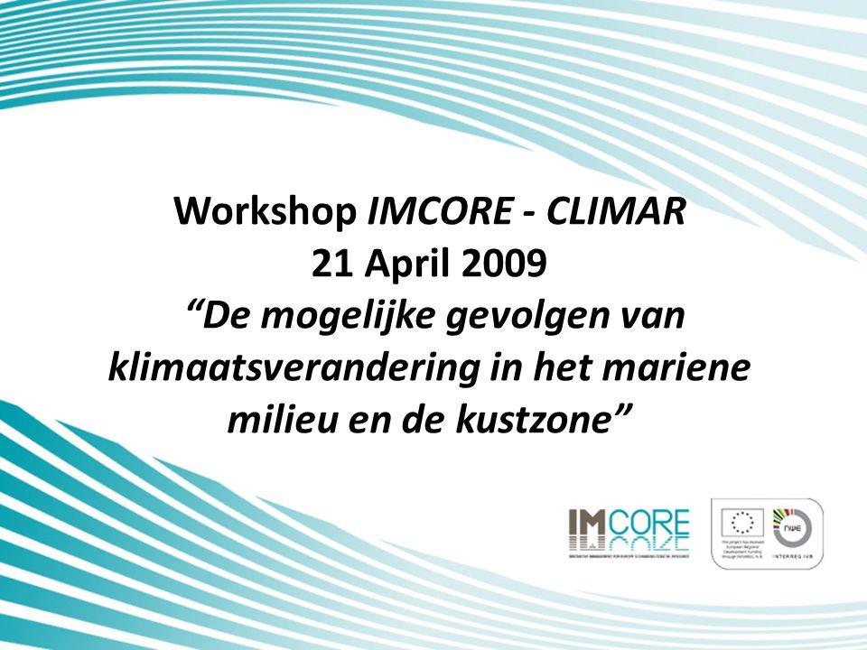 Workshop IMCORE - CLIMAR 21 April 2009 De mogelijke gevolgen van klimaatsverandering in het mariene milieu en de kustzone