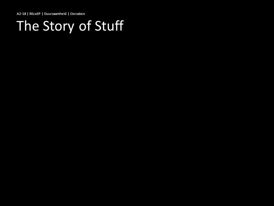 The Story of Stuff A2-18 | REcoEP | Duurzaamheid | Oorzaken