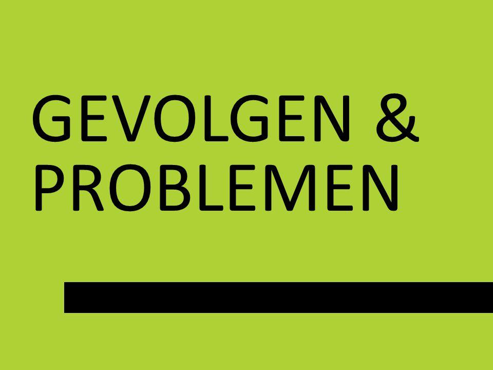 GEVOLGEN & PROBLEMEN