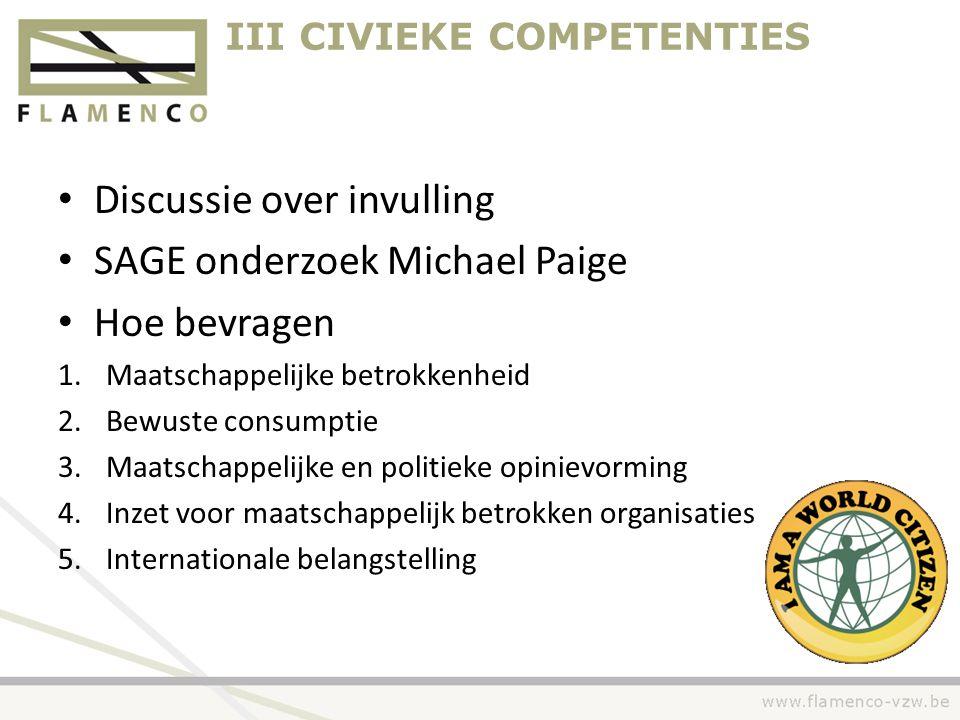 III CIVIEKE COMPETENTIES • Discussie over invulling • SAGE onderzoek Michael Paige • Hoe bevragen 1.Maatschappelijke betrokkenheid 2.Bewuste consumpti